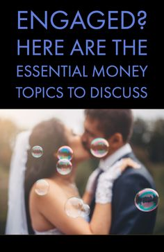 Recently engaged?  Be sure to discuss these essential money topics before tying the knot.