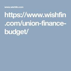 https://www.wishfin.com/union-finance-budget/