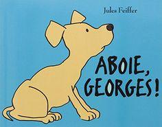 Aboie, Georges ! de Jules Feiffer https://www.amazon.fr/dp/2211070353/ref=cm_sw_r_pi_dp_Mr1ixbZT3J0ZQ