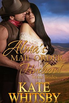Alma's Mail Order Husband - A Clean Historical Mail Order Bride Story (Texas Brides Book 1) by Kate Whitsby, http://www.amazon.com/dp/B00LPR8TYQ/ref=cm_sw_r_pi_dp_C5mUub0VE4MN1