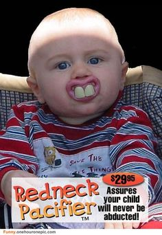 """redneck pacifier """" assures your child will never be abducted"""