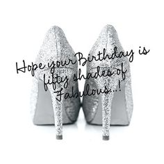 Hope your birthday is fifty shades of fabulous! ---   http://tipsalud.com   -----