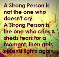 Too often we have been taught crying is a sign of weakness. I think it happens because we care so much. There are angry tears, sad tears, joyful tears. All tears are a way of release for our bodies. Life Quotes Love, Love Life, Great Quotes, Quotes To Live By, Inspirational Quotes, Awesome Quotes, Smart Quotes, Interesting Quotes, Random Quotes