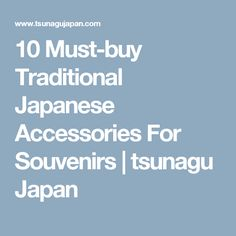 10 Must-buy Traditional Japanese Accessories For Souvenirs | tsunagu Japan