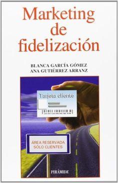 Marketing de fidelización, de Blanca García Gómez. Máis información no catálogo: http://kmelot.biblioteca.udc.es/record=b1506058~S1*gag