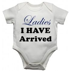 Ladies I Have Arrived New Funny Personalised Baby/Toddler Vest, Great Newborn Gift - Bodysuit/Grow Toddler Vest, Baby Vest, Baby Grows, Newborn Gifts, Online Clothing Stores, Personalized Baby, Funny Babies, Cotton Shorts, Your Style