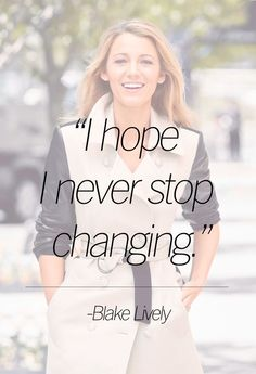 Never stop changing - Blake Lively