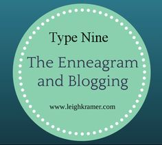 The Enneagram and Blogging: Type Nine via Leigh Kramer