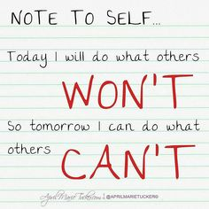 Today I will do what others won't so tomorrow I can do what others can't!  #twitter