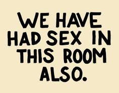 "A series of prints around your home. ""We have had sex in this room."" ""We have had sex in this room also."" ""Yup, this one too.""... bahahaha"