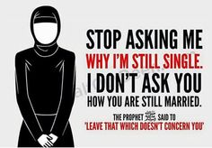 Muslims need to refrain from asking personal questions or being nosy. Islam dislikes poking your nose in anyone's business.