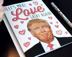 Donald Trump - Love Card - Let's Make Love Great Again - Funny Love Card - Valentine's Day Card by ThPrntShp on Etsy https://www.etsy.com/listing/491394940/donald-trump-love-card-lets-make-love
