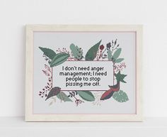 I don't need anger management; I need people to stop pissing me off counted cross stitch xstitch funny Insult pattern pdf