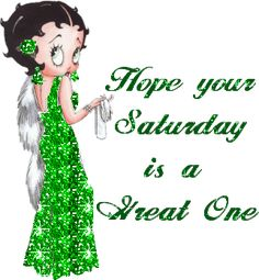 Hope Your Saturday Is A Great One