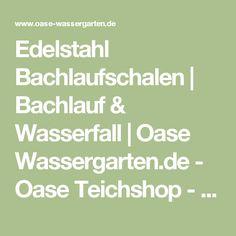 Edelstahl Bachlaufschalen | Bachlauf & Wasserfall | Oase Wassergarten.de - Oase Teichshop - Bachlauf, Teichtechnik - Oase Ersatzteile
