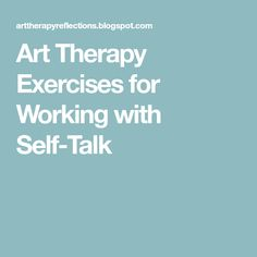 Art Therapy Exercises for Working with Self-Talk