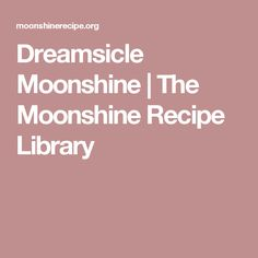 Dreamsicle Moonshine | The Moonshine Recipe Library