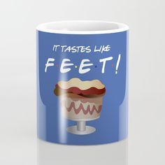 Buy It tastes like feet - Friends TV Show Mug by happy patterns. Worldwide shipping available at Society6.com. Just one of millions of high quality products available.