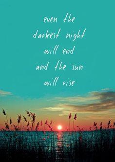 Selbst die dunkelste Nacht geht zu Ende, wenn die Sonne aufgeht