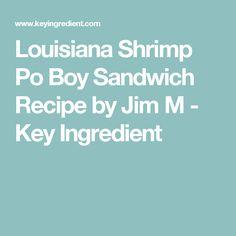 Louisiana Shrimp Po Boy Sandwich Recipe by Jim M - Key Ingredient