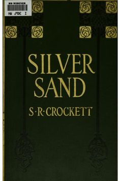 Silver Sand  a romance of old Galloway  by S. R. Crockett. Published 1914