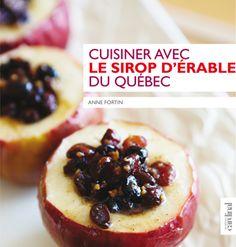 cuisiner avec  le sirop d'érable du Québec - anne fortin