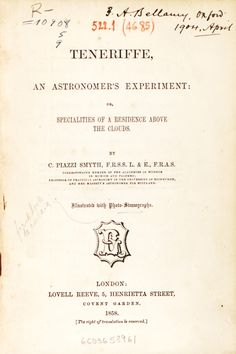 Teneriffe, an astronomer's experiment : or specialisties of a residence above the clouds / by C. Piazzi Smyth. -- London : Lovell Reeve , 1858. Enlace a las imágenes http://absysnetweb.bbtk.ull.es/cgi-bin/abnetopac01?TITN=284686