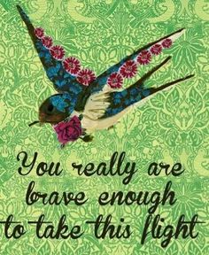 Be brave and fly #quote