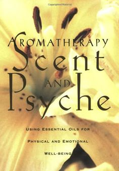 Aromatherapy Scent and Psyche--Using Essential Oils for Physical and Emotional Well-Being--Peter and Kate Damian