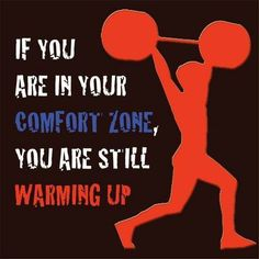 Move out of your comfort zone!