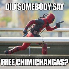 Run Deadpool, run!!! Don't miss out on those Chimichangas!