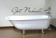 Get Naked. Bathroom Vinyl Wall Decal.. lol too funny...  but I'm not too sure about this in a house with kids!