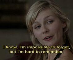 Lo sé: soy imposible de olvidar, pero difícil de recordar.