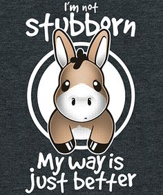 Not stubborn mule Animals Poster Print Cute Animal Quotes, Funny Animal Jokes, Cute Quotes, Cute Animals, Cute Memes, Stupid Funny Memes, Haha Funny, Funny Cute, Hilarious