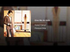 Give me an inch girl - Robert Palmer