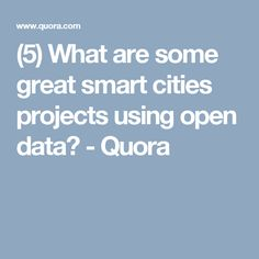 What are some great smart cities projects using open data? Open Source Data, Open Data, Smart City, Innovation, Cities, Projects, Log Projects, Blue Prints, City