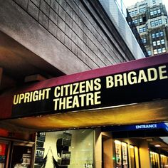 Upright Citizens Brigade Theatre in New York, NY - One of my favourite comedy clubs ever.