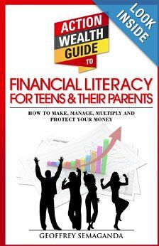 The Action Wealth Guide to Financial Literacy for Teens and Their Parents: How to Make, Manage, Multiply and Protect Your Money: Geoffrey Semaganda: 9781492171072: Amazon.com: Books