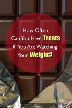 """Do you love your treats but are always fighting with yourself to avoid them? It doesn't need to be this way if you learn How often can you have treats if you are watching your weight"""