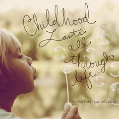 Childhood lasts all through life