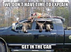 It must be the end of moose season.