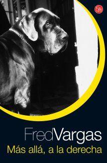 Fred Vargas - Más allá, a la derecha (2006) #Lostresevangelistas Fred Vargas, Dogs, Poster, Animals, Google, Home, Film Noir, Writers, Reading