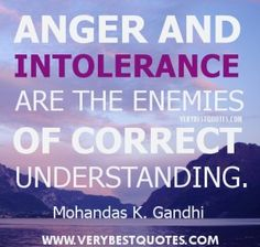 Anger quotes - Anger and intolerance are the enemies of correct understanding. Gandhi Quotes