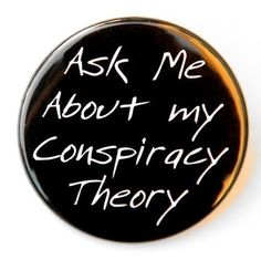 Ask Me About My Conspiracy Theory - Button Pin Badge 1 1/2 inch. $1.50, via Etsy.