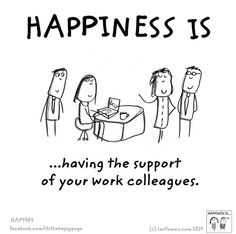 Happiness is having the support of your work colleagues