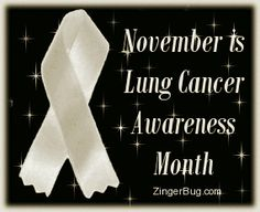 November Lung Cancer Ribbon Fighting my 1st Battle against the War on Lung Cancer.  I will WIN!
