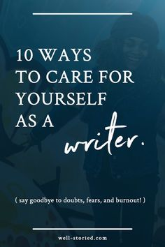 10 Ways to Care For Yourself As a Writer