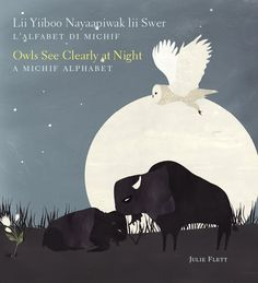 Owls See Clearly at Night | Lii Yiiboo Nayaapiwak lii Swer by Julie Flett, a Michif alphabet. Michif is the language of the Métis people.