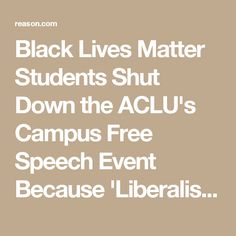 Black Lives Matter Students Shut Down the ACLU's Campus Free Speech Event Because 'Liberalism Is White Supremacy' - Hit & Run : Reason.com