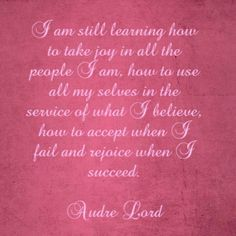 I am still learning how to take joy in all the people I am. Cool Words, Wise Words, Audre Lorde Quotes, Words With Friends, You Dont Say, Love Affirmations, Soul Quotes, Food For Thought, Quotations